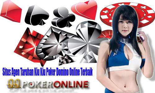 Situs Agen Taruhan Kiu Kiu Poker Domino Online Terbaik